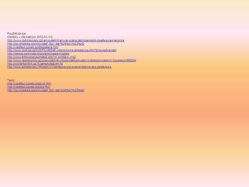 Použité zdroje Obrázky – vše web [cit. 2012-01-11] : http://www.rodinnevylety.cz/kam-s-detmi/kam-na-vylet-s-detmi/pamatnik-josefa-suka-krecovice.